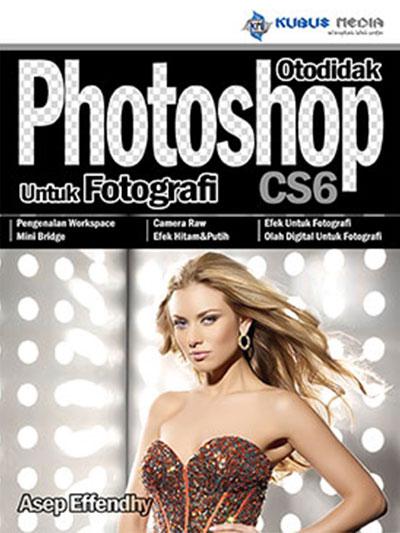 otodidak photoshop cs6 untuk fotografer kubusmedia